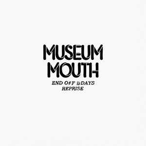 Museum Mouth - End of Days Reprise