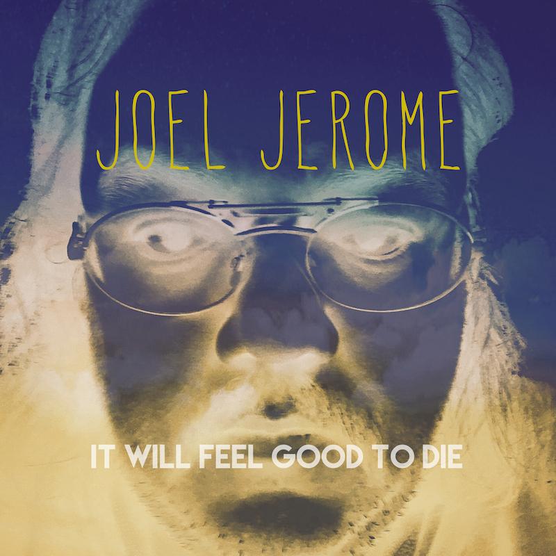 Joel Jerome - It Will Feel Good To Die - Single - Digital