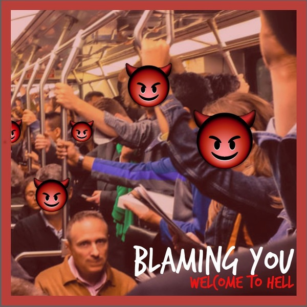 Blaming You<BR>Welcome To Hell