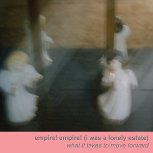 Empire! Empire! (I Was A Lonely Estate) - What It Takes To Move Forward 2xLP