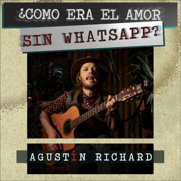 Agustin Richard - ¿Como Era El Amor, Sin Whatsapp?