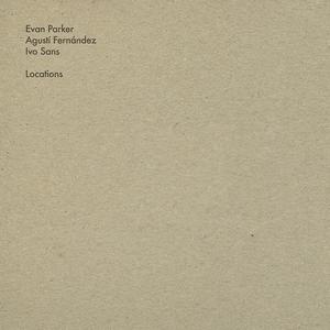 EVAN PARKER/AGUSTÍ FERNÁNDEZ/IVO SANS - Locations