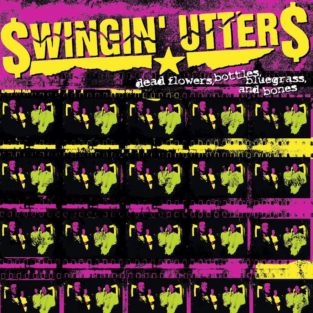 Swingin' Utters - Dead Flowers, Bottles, Bluegrass, and Bones LP