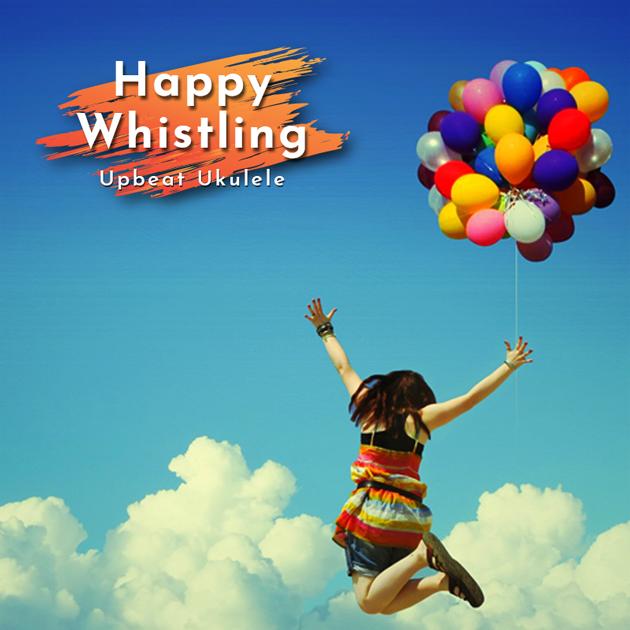 Happy Whistling & Upbeat Ukulele