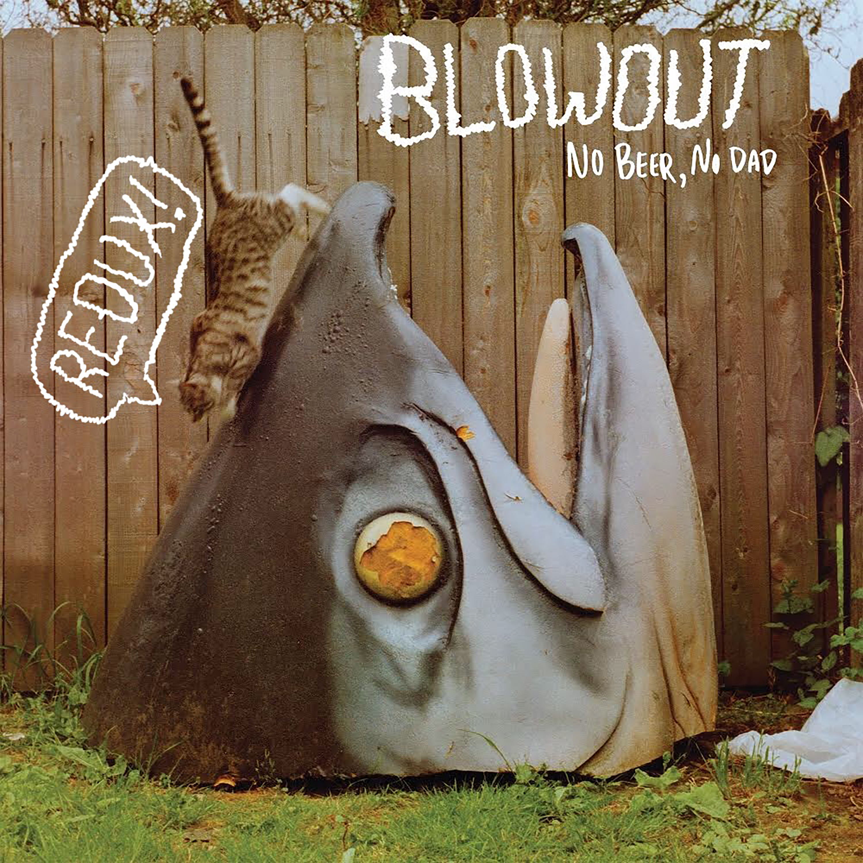 Blowout - No Beer, No Dad (Redux)