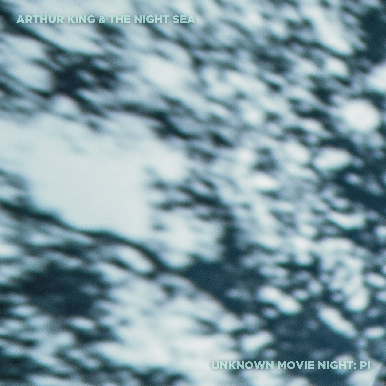 Arthur King & The Night Sea - Unknown Movie Night - Pi - Digital