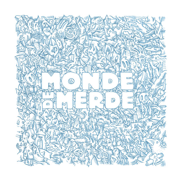 Monde De Merde - the mess