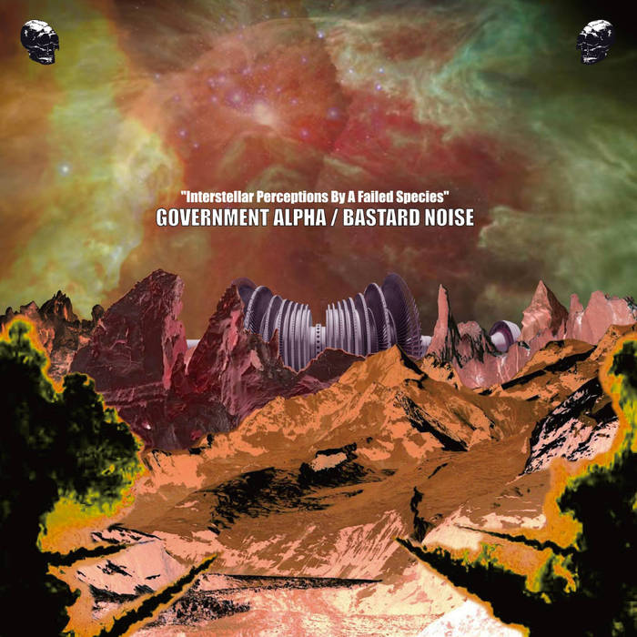 BASTARD NOISE / GOVERNMENT ALPHA - Interstellar Perceptions of a Failed Species LP