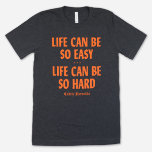 Cedric Burnside LIFE CAN BE T-SHIRT