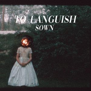 To Languish - Sown