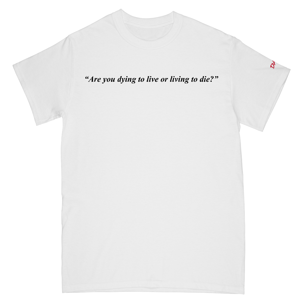 Are You Dying To Live or Living to Die (White Tee)
