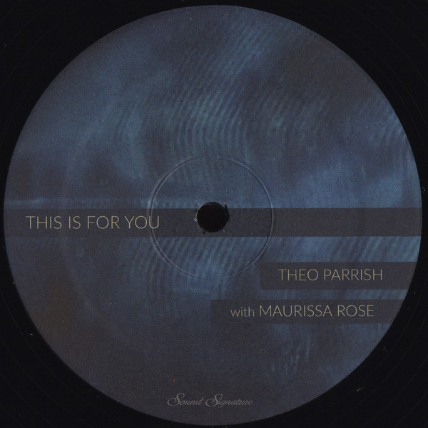 Theo Parrish With Maurissa Rose – This Is For You (Sound Signature)