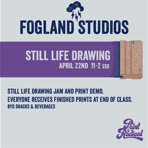 Still Life Drawing Jam & Print Demo - Wednesday, April 22, 6-8pm