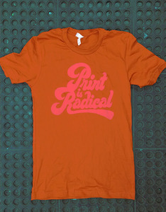 Print is Radical - Burnt Orange