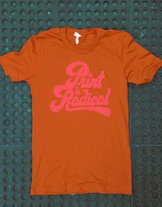 Print is Radical - Burnt Orange