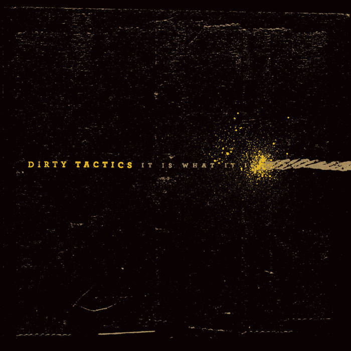 Dirty Tactics - It is what it is