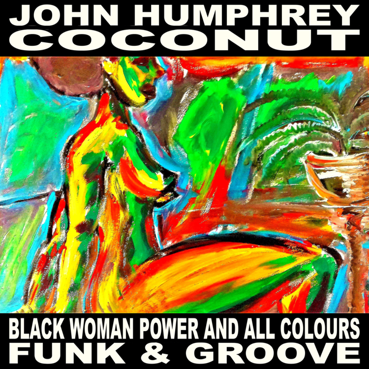 John Humphrey Coconut - BLACK WOMAN POWER AND ALL COLOURS FUNK & GROOVE