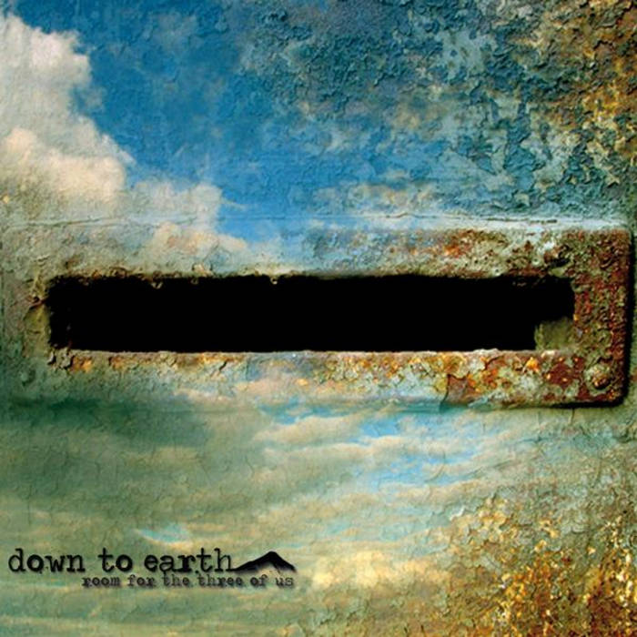 Down to Earth - room for the three of us