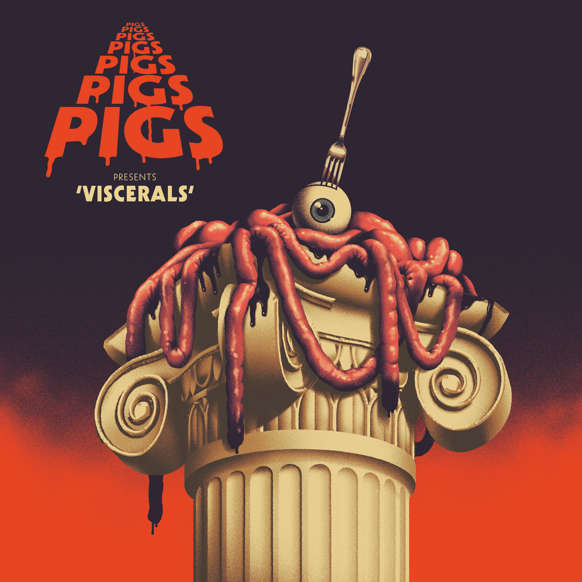 Pigs Pigs Pigs Pigs Pigs Pigs Pigs - Viscerals LP
