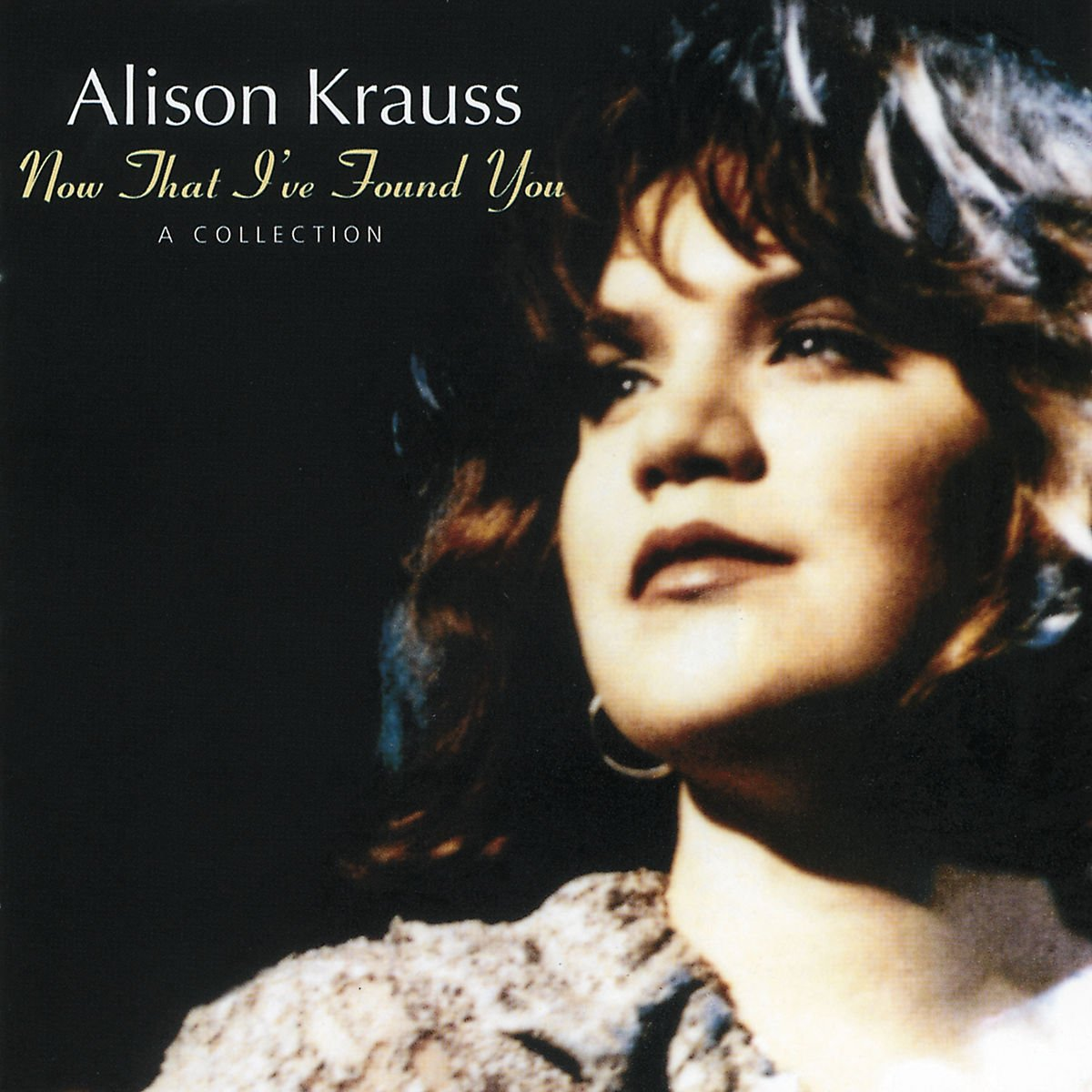 """Alison Krauss """"Now That I've Found You: A Collection"""""""