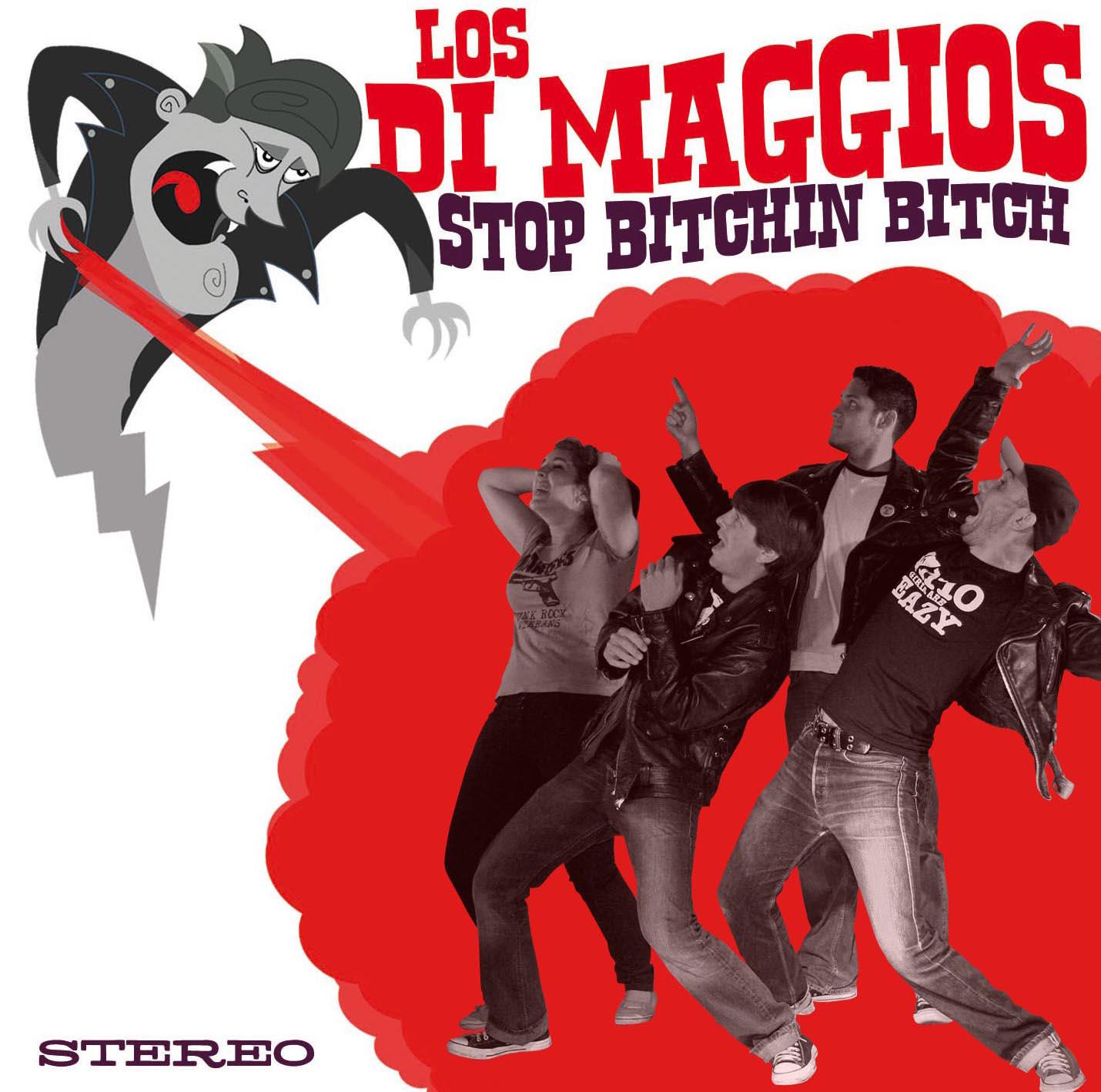 Los Di Maggios - stop bitchin' bich