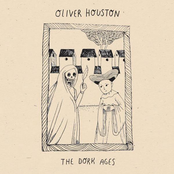 Oliver Houston - The Dork Ages