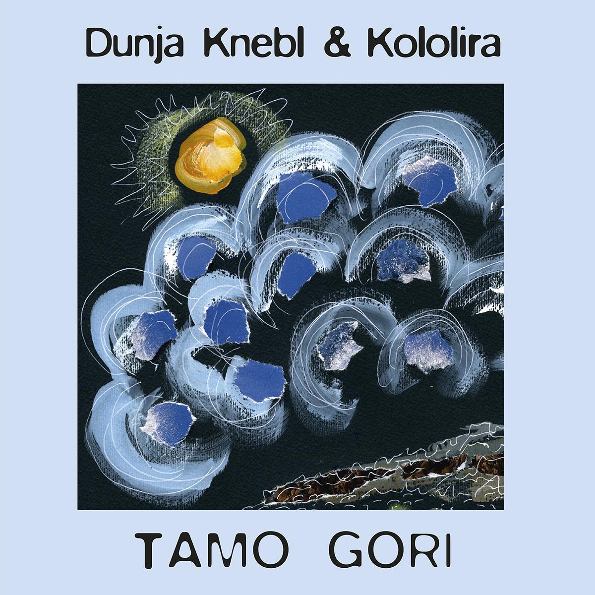 DUNJA KNEBL & KOLOLIRA - Tamo gori