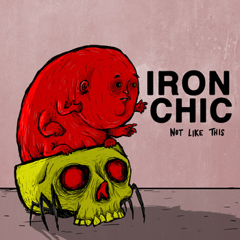 Iron Chic - Not Like This LP