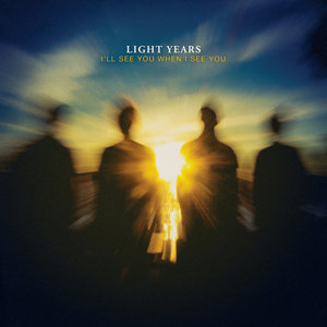 Light Years - I'll See You When I See You