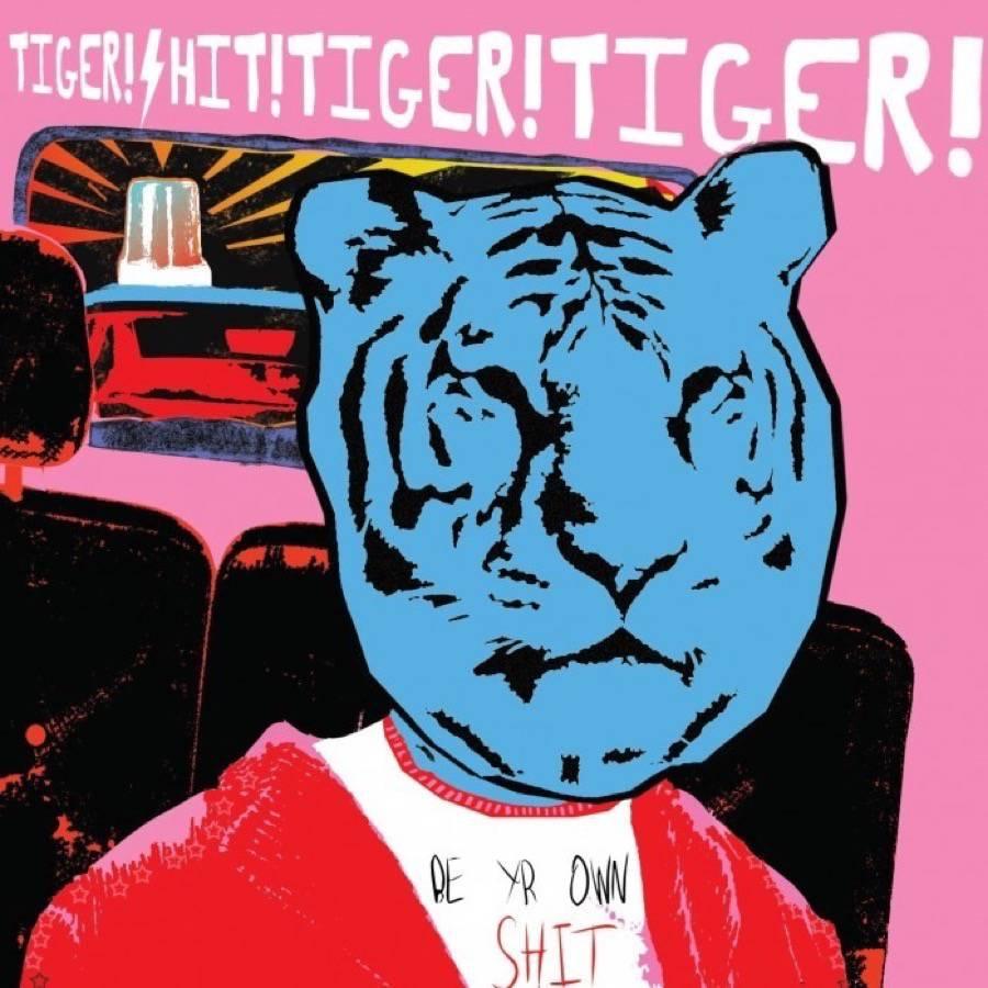 Tiger! Shit! Tiger! Tiger! - Be yr own shit CD