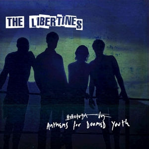 Libertines, The - Anthem For Doomed Youth