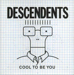 Descendents ‎– Cool To Be You