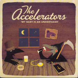 Accelerators, The - My Baby Is An Undertaker (7