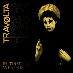 Travolta - In Tinnitus We Crust
