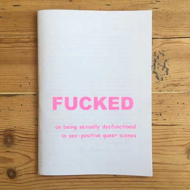 Fucked: On Being Sexually Dysfunctional in Sex-Positive Queer Scenes
