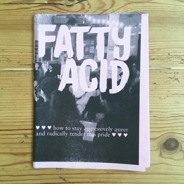 Fatty Acid: How to stay aggressively queer and radically tender this pride