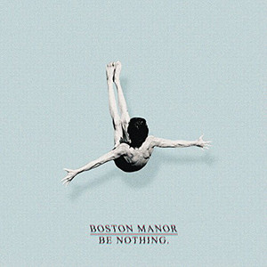 Boston Manor ‎– Be Nothing