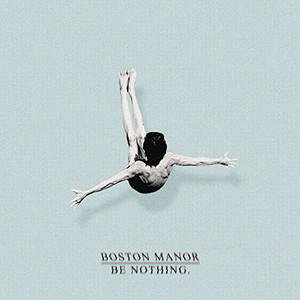 Boston Manor – Be Nothing