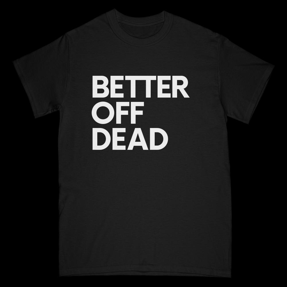 Better Off Dead Tee