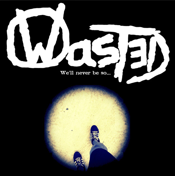 Wasted  – We'll Never Be So.. 7