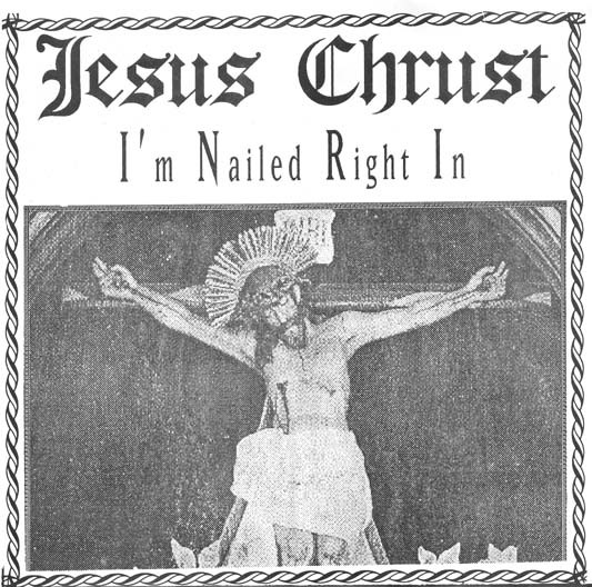 Jesus Chrust – I'm Nailed Right In 7