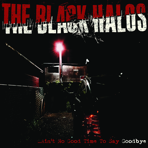 The Black Halos - Ain't No Good Time To Say Goodbye 7