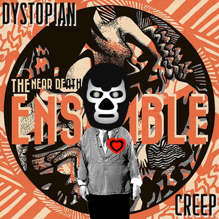 The Near Death Ensemble · Dystopian Creep