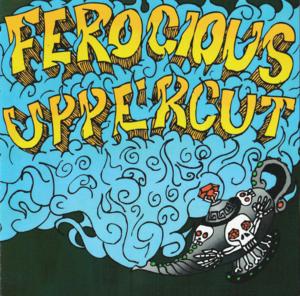 Ferocious Uppercut - Ferocious Uppercut
