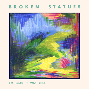 Broken Statues - I'm Glad It Was You