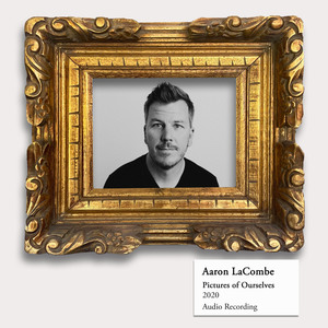 Aaron LaCombe - Pictures of Ourselves