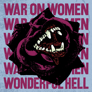 War On Women 'Wonderful Hell'