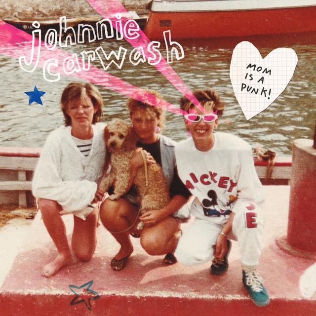 Johnnie Carwash - Mom Is a Punk