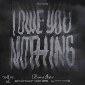 Record Setter - I Owe You Nothing