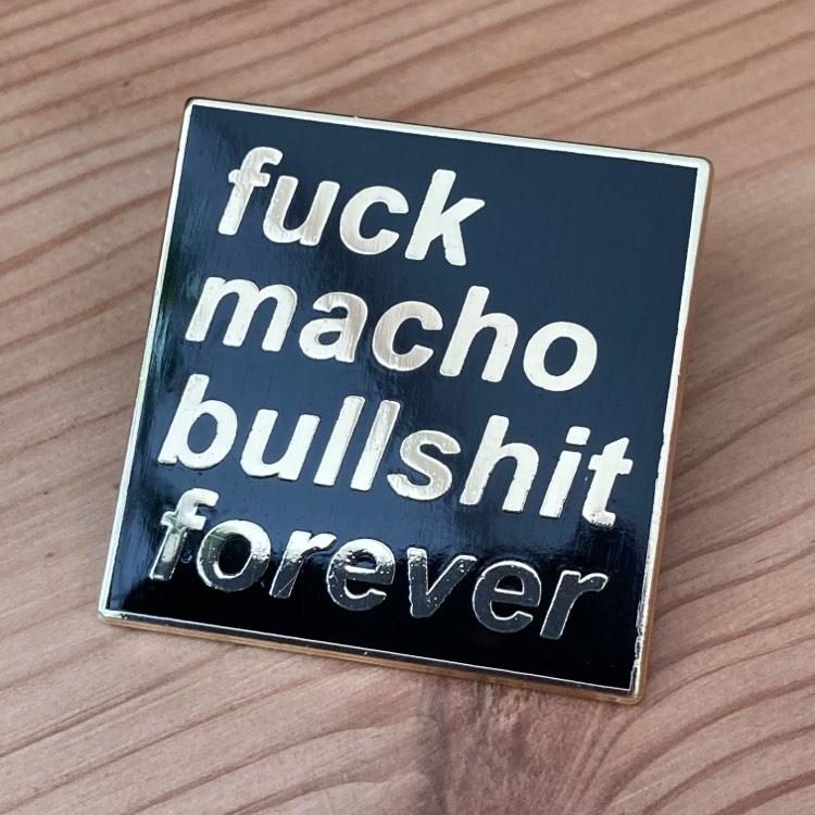 Fuck Macho Bullshit Forever - hard enamel pin badge